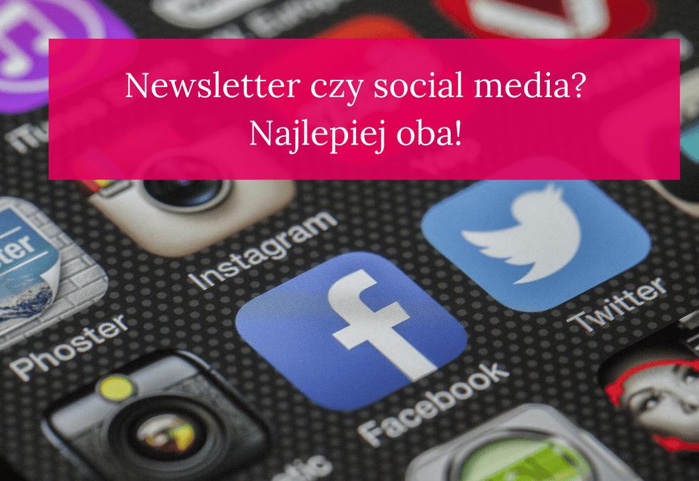Newsletter czy social media? Najlepiej oba!