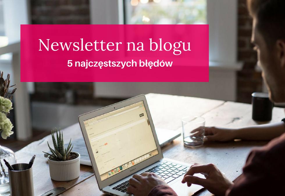 Jakie mogą być błędy przy zakładaniu newslettera? Lista TOP5