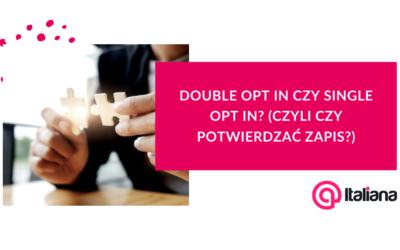 Double opt in czy single opt in? (czyli czy potwierdzać zapis?)