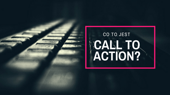 Co to jest call to action i dlaczego musisz go używać?