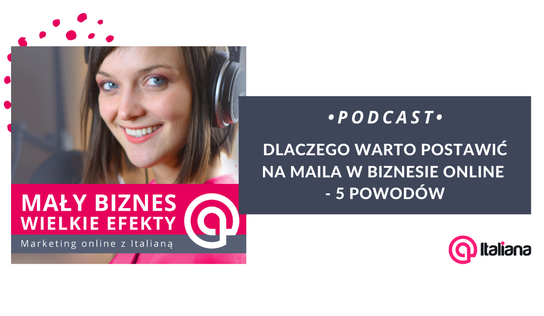 Podcast: Dlaczego warto postawić na maila w biznesie online – 5 powodów