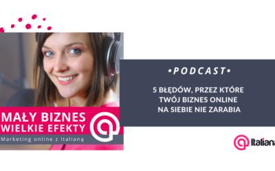 Podcast: 5 błędów, przez które Twój biznes online na siebie nie zarabia