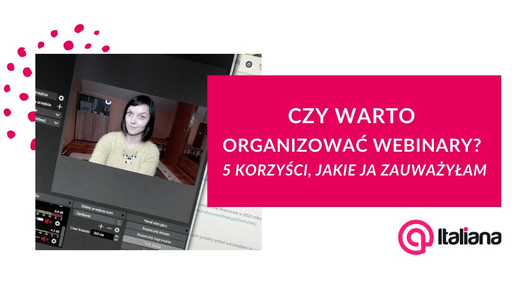 Czy warto organizować webinary? 5 korzyści, jakie ja zauważyłam