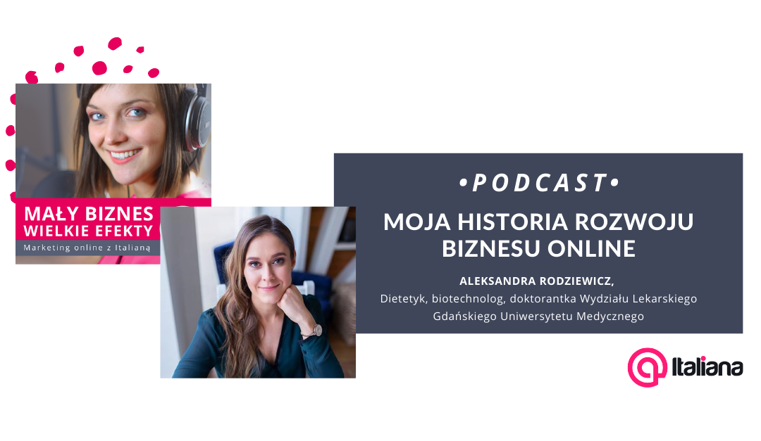 Podcast: Moja historia rozwoju biznesu online – Aleksandra Rodziewicz