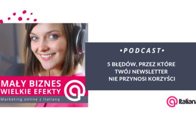 Podcast: 5 błędów, przez które Twój newsletter nie przynosi korzyści