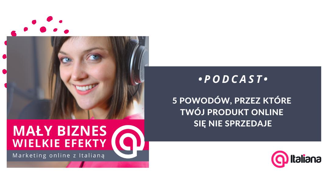 Podcast: 5 powodów, przez które Twój produkt online się nie sprzedaje