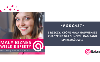 Podcast – 5 rzeczy, które mają największe znaczenie dla sukcesu Twojej kampanii sprzedażowej