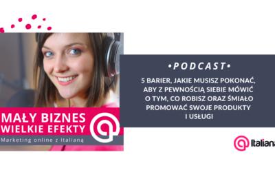 Podcast: 5 barier, jakie musisz pokonać, aby z pewnością siebie mówić o tym,  co robisz oraz śmiało promować swoje produkty i usługi