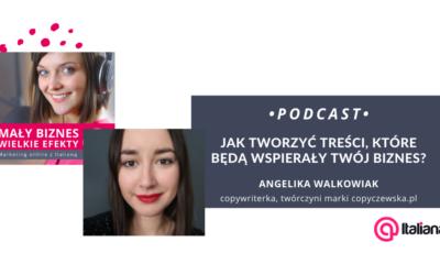 Podcast: Jak tworzyć treści, które będą wspierały Twój biznes? Rozmowa z Angeliką Walkowiak