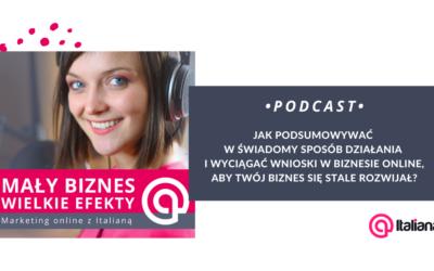 Podcast: Jak podsumowywać w świadomy sposób działania i wyciągać wnioski w biznesie online, aby Twój biznes się stale rozwijał?