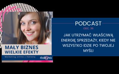 Podcast: Jak utrzymać właściwą energię sprzedaży, kiedy nie wszystko idzie po Twojej myśli